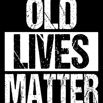 Old Lives Matter by Fabshop