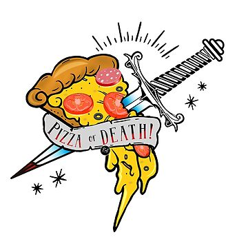 Pizza or Death!  by jessycroft