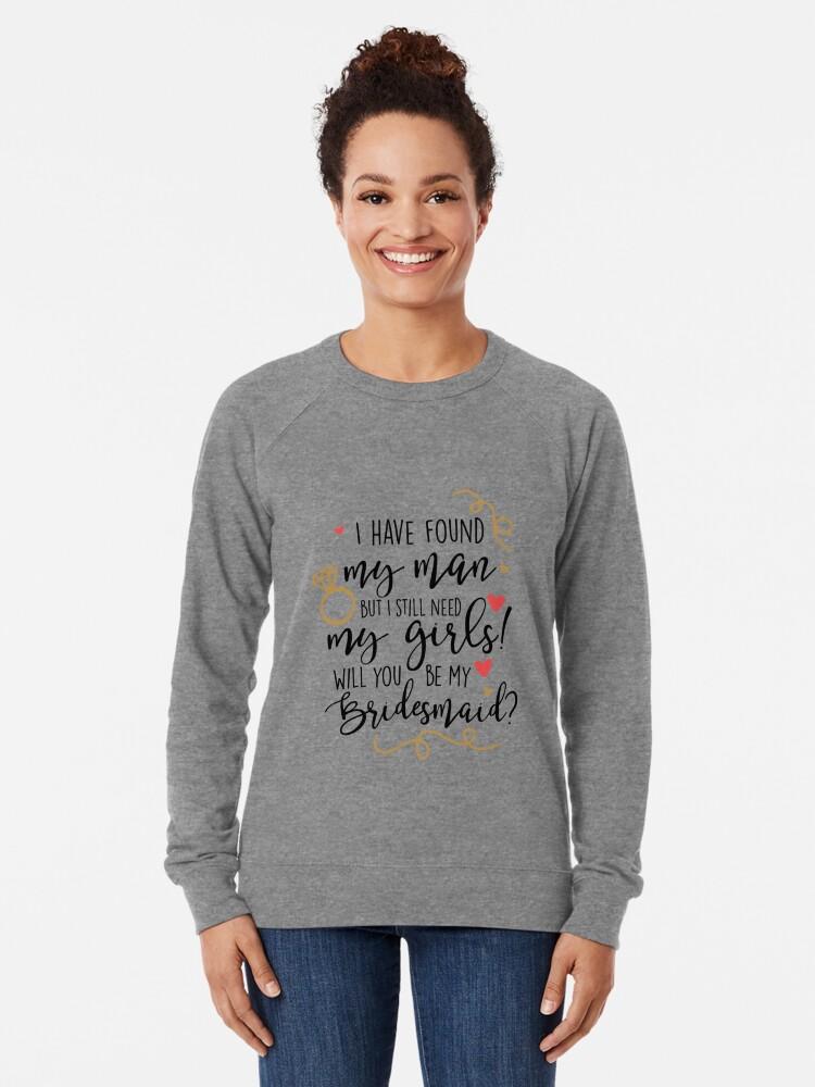 Alternate view of will you be my bridesmaid Lightweight Sweatshirt