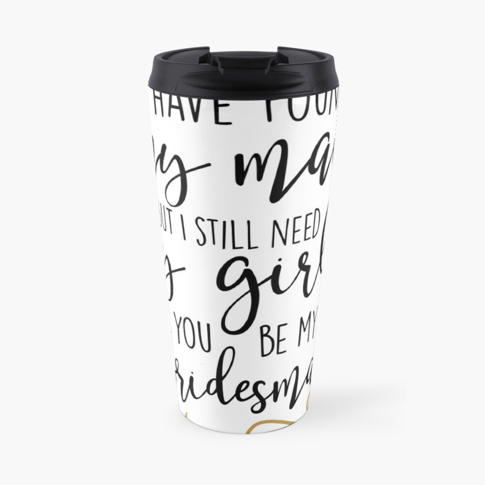 will you be my bridesmaid Travel Mug