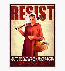Resist: Nolite Te Bastardes Carborundorum (Handmaid's Tale / Equality) Photographic Print