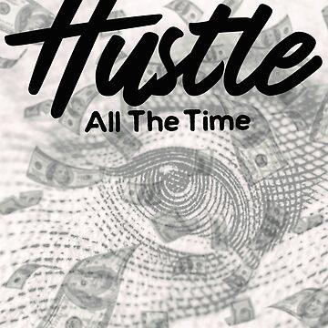 Hustling All The Time - Entrepreneur Hustling Hustle Shirt by loumed