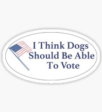 i think dogs should be able to vote Sticker
