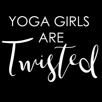Yoga Girls Are Twisted by MarisaEikenbrry