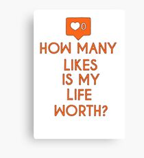 HOW MANY LIKE IS MY LIFE WORTH ? Canvas Print