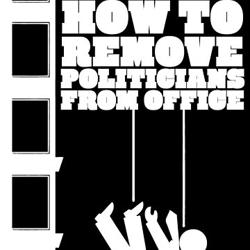 How To Remove Politicians From Office - White by a11ce
