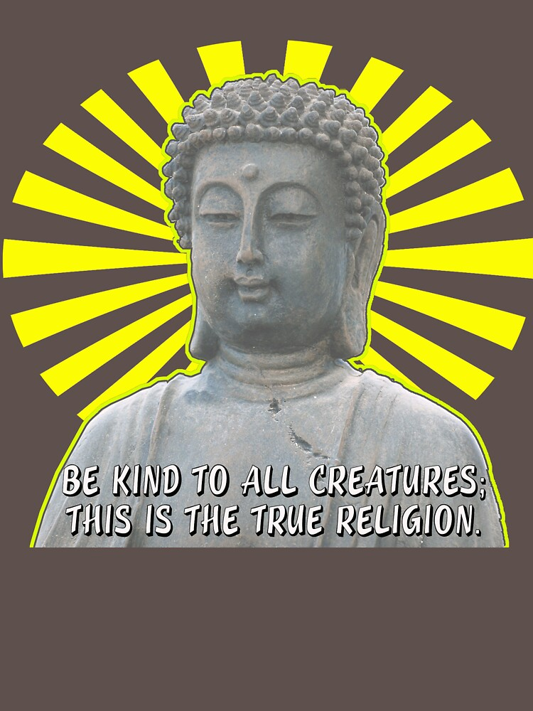 Be Kind to All Creatures Saying with Buddha Picture by Rightbrainwoman