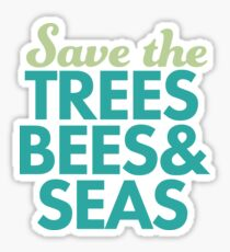 Save The Trees, Bees, and Seas Sticker