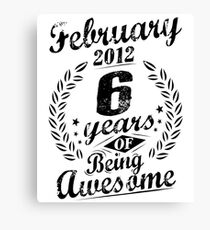February 2012 6 Years Of Being Awesome 6th Bday Gift Canvas Print