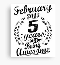 February 5th Birthday 2013 5 Years Of Being Awesome Canvas Print