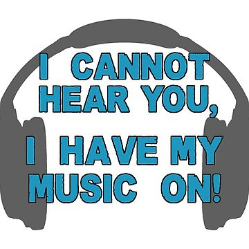I HAVE MY MUSIC ON! by ezcreative