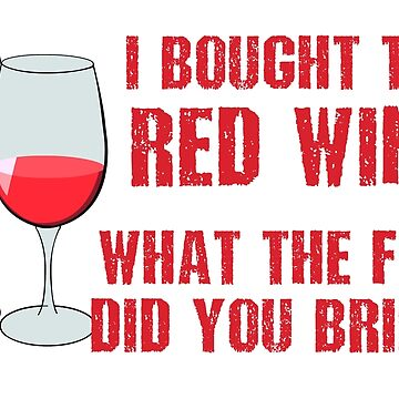 I BOUGHT THE RED WINE by ezcreative