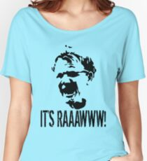 It's RAAAWWW! Women's Relaxed Fit T-Shirt