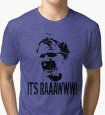It's RAAAWWW! Tri-blend T-Shirt