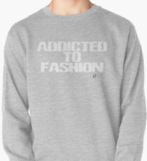 Addicted To Fashion Pullover