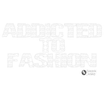 Addicted To Fashion by ecentrik