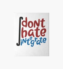 Don't Hate Integrate T-Shirt Math Calculus Joke Gift Art Board