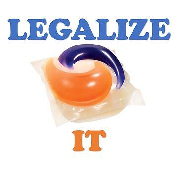 legalize it! tide pods  by Matt22blaster
