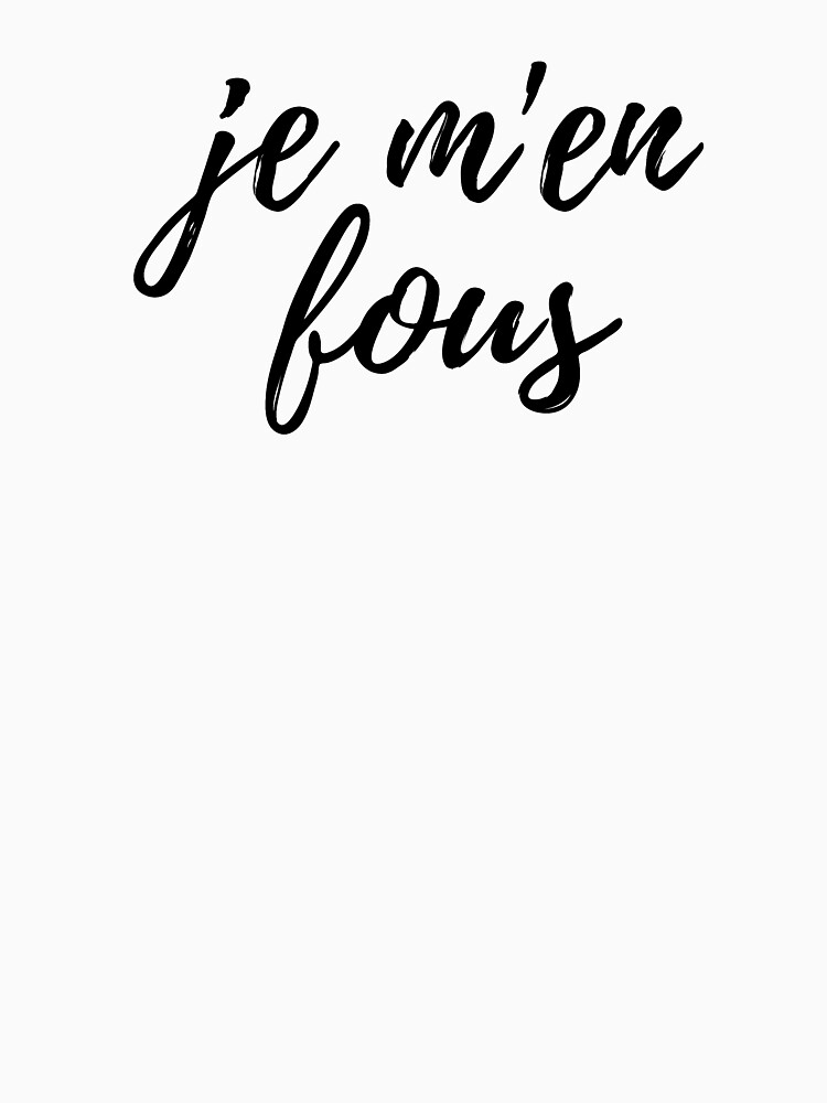 je m'en fous, French phrase by adelemawhinney