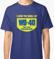Love The Smell Of WD 40 In The Morning Classic T-Shirt