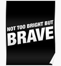 Not Too Bright But Brave - Funny Barbarian Motivational Quotes Poster