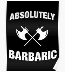 Absolutely Barbaric - Funny Barbarian DnD Meme Poster