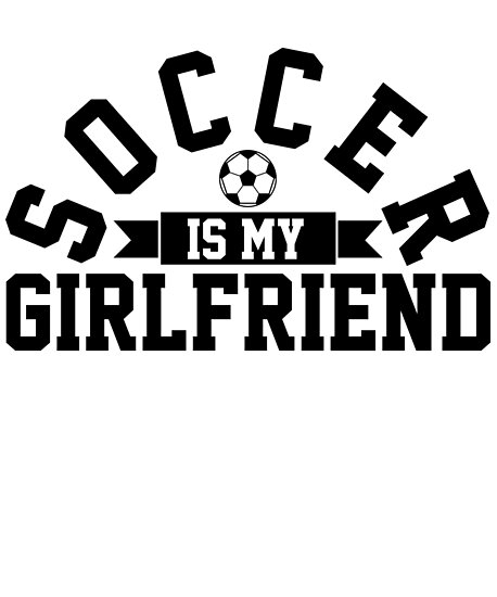 Soccer Is My Girlfriend Love Soccer Player Shirt Soccer Heart Soccer