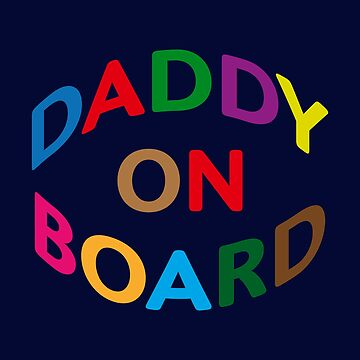 "Colorful text ""Daddy on Board"" on transparent background. To be used for T-shirt, sticker, card, etc. by MaxalTamor"