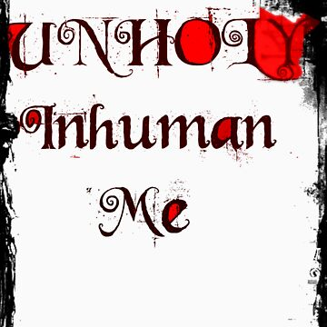 Unholy Inhuman Me ALPHA by RazorbladeTrend