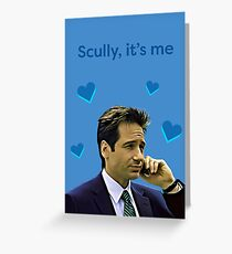 Scully, it's me Greeting Card