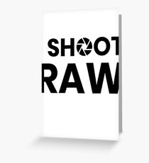 I Shoot Raw Images Greeting Card
