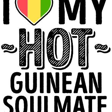 I Love My HOT Guinean Soulmate - Cute Guinea Couples Romantic Love T-Shirts & Stickers by AirInMyHeart