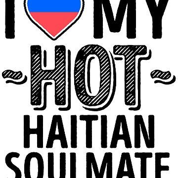 I Love My HOT Haitian Soulmate - Cute Haiti Couples Romantic Love T-Shirts & Stickers by AirInMyHeart