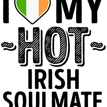 I Love My HOT Irish Soulmate - Cute Ireland Couples Romantic Love T-Shirts & Stickers by AirInMyHeart