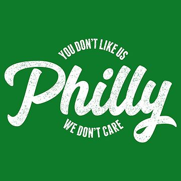 Philly - You Don't Like Us We Don't Care by DesignFools