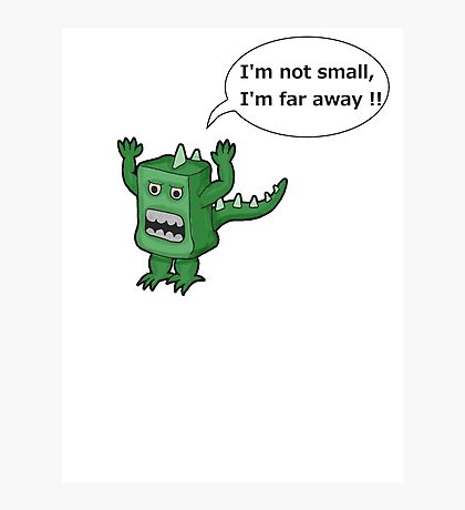 I AM NOT SMALL ! Photographic Print