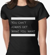 YOU CAN'T ALWAYS GET WHAT YOU WANT Simple Design Women's Fitted T-Shirt