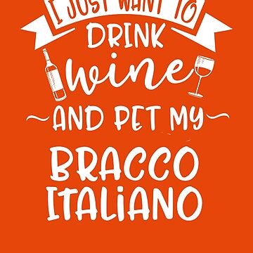 Just Want To Drink Wine & Pet My Bracco Italiano by AlwaysAwesome