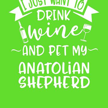 Want To Drink Wine & Pet My Anatolian Shepherd by AlwaysAwesome