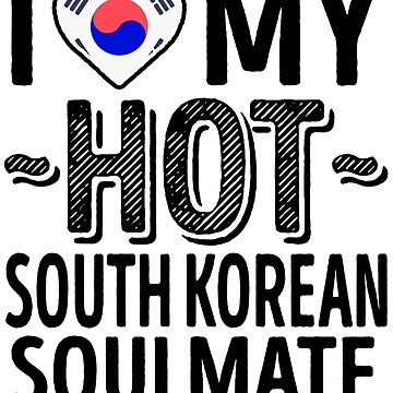 I Love My HOT South Korean Soulmate - Cute Korea Couples Romantic Love T-Shirts & Stickers by AirInMyHeart