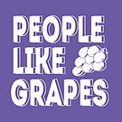 People Like Grapes by egodang