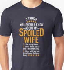 3 Things You Should Know About My Spoiled Wife Unisex T-Shirt