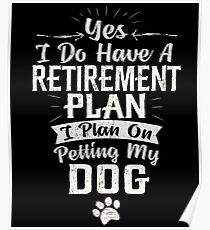 Retirement Plan Petting My Dog Funny Retired Gift Poster