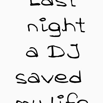 Last night a dj saved my life by 123alice1989