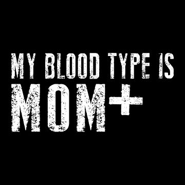 My Blood Type Is Mom  by SmartStyle