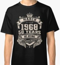 Born in March 1968 - 50 years of being awesome Classic T-Shirt