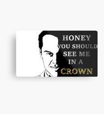 Honey you should see me in a crown Metal Print