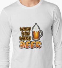 Wish You Were Beer Tshirt For Beer Lovers, beer shirts Long Sleeve T-Shirt