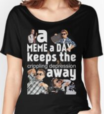 A Meme a Day Keeps the crippling depression away Women's Relaxed Fit T-Shirt