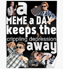 A Meme a Day Keeps the crippling depression away Poster
